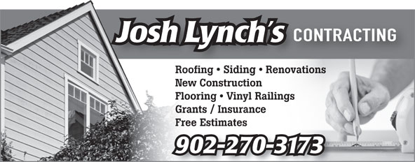 Josh Lynch's Contracting (902-561-0021) - Display Ad - 77625867 Flooring   Vinyl Railings Grants / Insurance 98064875 Free Estimates 902-270-3173 CONTRACTING Josh Lynch s Roofing   Siding RenovationsRoofing SidingRenova New Construction