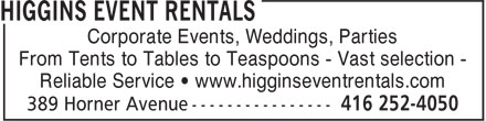 Higgins Event Rentals (416-252-4050) - Display Ad - From Tents to Tables to Teaspoons - Vast selection - Reliable Service • www.higginseventrentals.com Corporate Events, Weddings, Parties