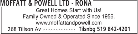 Rona (519-842-4201) - Display Ad - Great Homes Start with Us! Family Owned & Operated Since 1956. www.moffattandpowell.com