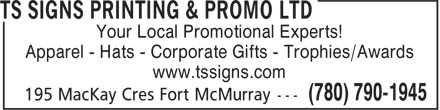 Ts Signs Printing & Promo Ltd (780-470-4844) - Display Ad - Your Local Promotional Experts! Apparel - Hats - Corporate Gifts - Trophies/Awards www.tssigns.com