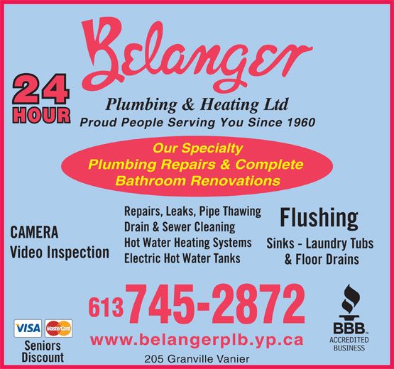 Belanger Plumbing & Heating (613-745-2872) - Annonce illustrée======= - Proud People Serving You Since 1960 Our Specialty Plumbing Repairs & Complete Bathroom Renovations Repairs, Leaks, Pipe Thawing Flushing Drain & Sewer Cleaning CAMERA Hot Water Heating Systems Sinks - Laundry Tubs Video Inspection Electric Hot Water Tanks & Floor Drains 613 745-2872 www.belangerplb.yp.ca Seniors Discount 205 Granville Vanier Proud People Serving You Since 1960 Our Specialty Plumbing Repairs & Complete Bathroom Renovations Repairs, Leaks, Pipe Thawing Flushing Drain & Sewer Cleaning CAMERA Hot Water Heating Systems Sinks - Laundry Tubs Video Inspection Electric Hot Water Tanks & Floor Drains 613 745-2872 www.belangerplb.yp.ca Seniors Discount 205 Granville Vanier