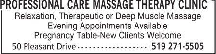Professional Care Massage Therapy Clinic (519-271-5505) - Display Ad - PROFESSIONAL CARE MASSAGE THERAPY CLINIC Relaxation, Therapeutic or Deep Muscle Massage Evening Appointments Available Pregnancy Table-New Clients Welcome