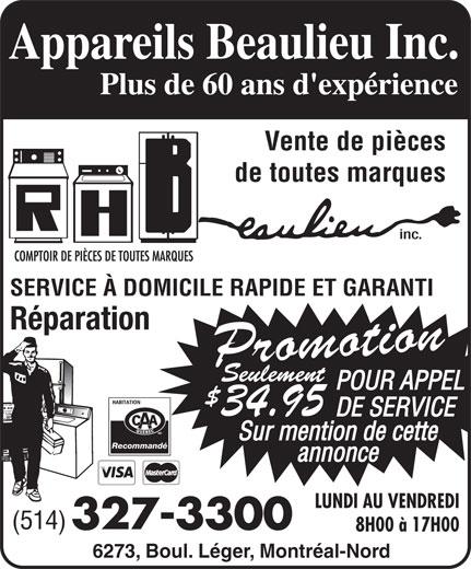 Centre D'Appareils Menagers Beaulieu (514-327-3300) - Annonce illustrée======= - Vente de pièces de toutes marques inc. SERVICE À DOMICILE RAPIDE ET GARANTI Réparation 34.95 Recommandé LUNDI AU VENDREDI (514) 327-3300 8H00 à 17H00 6273, Boul. Léger, Montréal-Nord