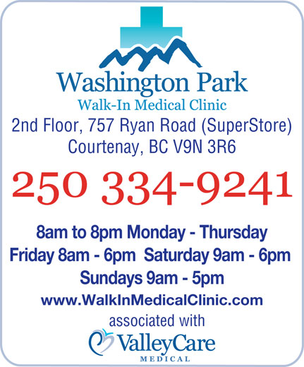 Washington Park Medical Clinic (250-334-9241) - Annonce illustrée======= - 8am to 8pm Monday - Thursday Friday 8am - 6pm  Saturday 9am - 6pm Sundays 9am - 5pm www.WalkInMedicalClinic.com associated with 2nd Floor, 757 Ryan Road (SuperStore) Courtenay, BC V9N 3R6