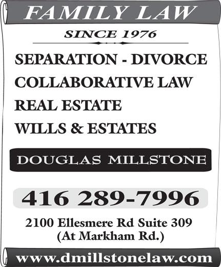 Millstone Douglas J (416-289-7996) - Annonce illustrée======= - FAMILY LAW SINCE 1976 SEPARATION - DIVORCE COLLABORATIVE LAW REAL ESTATE WILLS & ESTATES 2100 Ellesmere Rd Suite 309 (At Markham Rd.) www.dmillstonelaw.com