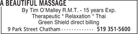 Beauitiful Massage (519-351-5600) - Display Ad - By Tim O'Malley R.M.T. - 15 years Exp. Therapeutic * Relaxation * Thai Green Shield direct billing