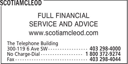 ScotiaMcLeod (403-298-4000) - Display Ad - FULL FINANCIAL SERVICE AND ADVICE www.scotiamcleod.com The Telephone Building 300-119 6 Ave SW ----------------- Fax -------------------------------