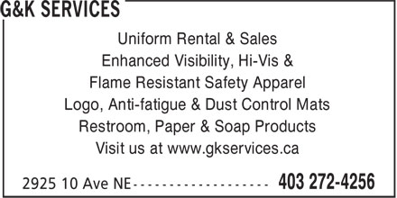 G&K Services (403-272-4256) - Display Ad - Enhanced Visibility, Hi-Vis & Flame Resistant Safety Apparel Logo, Anti-fatigue & Dust Control Mats Restroom, Paper & Soap Products Visit us at www.gkservices.ca Uniform Rental & Sales