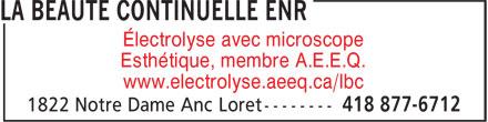 La Beauté Continuelle Enr (418-877-6712) - Display Ad - Électrolyse avec microscope Esthétique, membre A.E.E.Q. www.electrolyse.aeeq.ca/lbc Électrolyse avec microscope Esthétique, membre A.E.E.Q. www.electrolyse.aeeq.ca/lbc