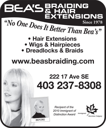 Bea's Braiding & Hair Extension (403-237-8308) - Annonce illustrée======= - BRAIDING & HAIR EXTENSIONS Since 1978 Hair Extensions Wigs & Hairpieces Dreadlocks & Braids www.beasbraiding.com 222 17 Ave SE 403 237-8308 BEFORE