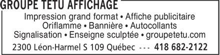 Groupe Têtu Affichage (418-682-2122) - Display Ad - A Impression grand format • Affiche publicitaire Oriflamme • Bannière • Autocollants Signalisation • Enseigne sculptée • groupetetu.com