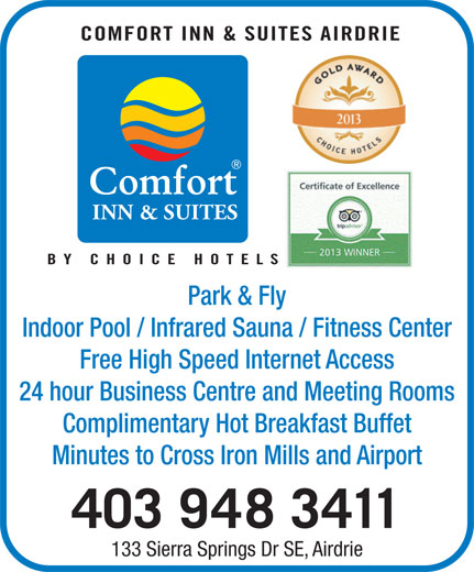 Comfort Inn & Suites (403-948-3411) - Annonce illustrée======= - COMFORT INN & SUITES AIRDRI INN & SUITES BY CHOICE HOTEL Park & Fly Indoor Pool / Infrared Sauna / Fitness Center Free High Speed Internet Access 24 hour Business Centre and Meeting Rooms Complimentary Hot Breakfast Buffet Minutes to Cross Iron Mills and Airport 403 948 3411 133 Sierra Springs Dr SE, Airdrie