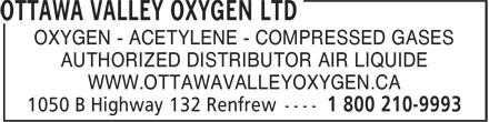 Ottawa Valley Oxygen Ltd (1-800-210-9993) - Annonce illustrée======= - OXYGEN - ACETYLENE - COMPRESSED GASES AUTHORIZED DISTRIBUTOR AIR LIQUIDE WWW.OTTAWAVALLEYOXYGEN.CA OXYGEN - ACETYLENE - COMPRESSED GASES AUTHORIZED DISTRIBUTOR AIR LIQUIDE WWW.OTTAWAVALLEYOXYGEN.CA