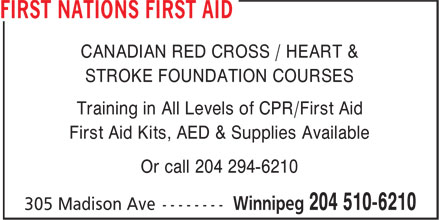 First Nations First Aid (204-510-6210) - Display Ad - CANADIAN RED CROSS / HEART & STROKE FOUNDATION COURSES Training in All Levels of CPR/First Aid First Aid Kits, AED & Supplies Available Or call 204 294-6210