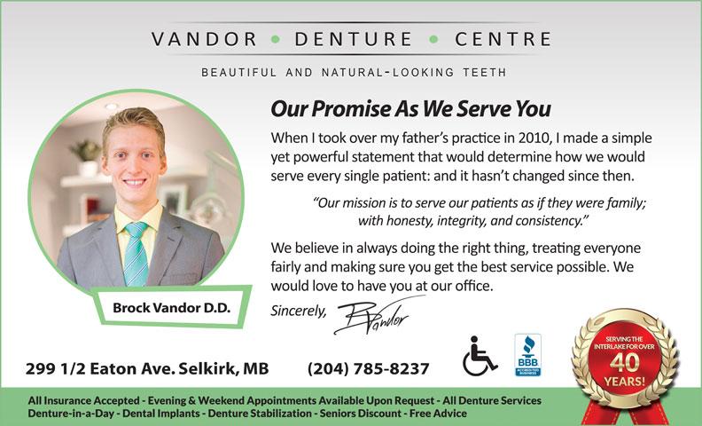 Vandor Denture Centre (204-482-6698) - Display Ad - Brock Vandor D.D. 299 1/2 Eaton Ave. Selkirk, MB          (204) 785-8237 Our Promise As We Serve You