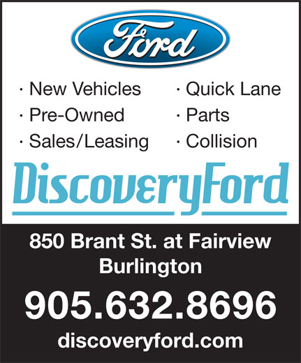Discovery Ford (905-632-8696) - Display Ad - New Vehicles Quick Lane Pre-Owned Parts Sales/Leasing Collision 850 Brant St. at Fairview Burlington 905.632.8696 discoveryford.com