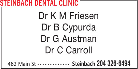 Steinbach Dental Clinic (204-326-6494) - Annonce illustrée======= - Dr K M Friesen Dr B Cypurda Dr G Austman Dr C Carroll