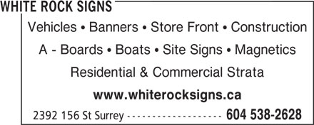 White Rock Signs (604-538-2628) - Annonce illustrée======= - Residential & Commercial Strata www.whiterocksigns.ca 2392 156 St Surrey ------------------- 604 538-2628 WHITE ROCK SIGNS A - Boards   Boats   Site Signs   Magnetics Vehicles   Banners   Store Front   Construction