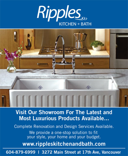 Ripples Kitchen & Bath (604-879-6999) - Annonce illustrée======= - Visit Our Showroom For The Latest and Most Luxurious Products Available... Complete Renovation and Design Services Available. We provide a one-stop solution to fit your style, your home and your budget. www.rippleskitchenandbath.com 604-879-6999 3272 Main Street at 17th Ave, Vancouver