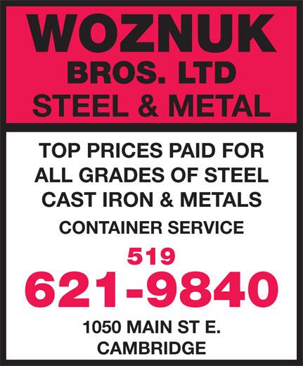 Woznuk Bros Ltd Steel & Metal (519-621-9840) - Annonce illustrée======= - WOZNUK BROS. LTD STEEL & METAL TOP PRICES PAID FOR ALL GRADES OF STEEL CAST IRON & METALS CONTAINER SERVICE 519 621-9840 1050 MAIN ST E. CAMBRIDGE