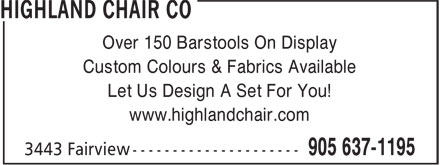 Highland Chair Co (905-637-1195) - Display Ad - Over 150 Barstools On Display Custom Colours & Fabrics Available Let Us Design A Set For You! www.highlandchair.com Over 150 Barstools On Display Custom Colours & Fabrics Available Let Us Design A Set For You! www.highlandchair.com