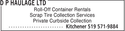 D P Haulage Ltd (519-571-9884) - Annonce illustrée======= - Roll-Off Container Rentals Scrap Tire Collection Services Private Curbside Collection