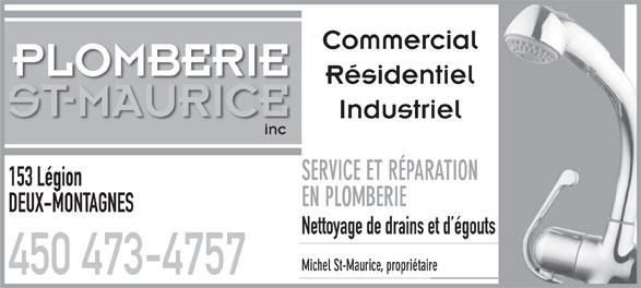 Plomberie St Maurice Inc (450-473-4757) - Display Ad - Commercial PLOMBERIE Résidentiel ST-MAURICE Industriel inc SERVICE ET RÉPARATION 153 Légion EN PLOMBERIE DEUX-MONTAGNES Nettoyage de drains et d égouts Michel St-Maurice, propriétaire 450 473-4757