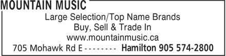 Mountain Music (905-574-2800) - Display Ad - Large Selection/Top Name Brands Buy, Sell & Trade In www.mountainmusic.ca Large Selection/Top Name Brands Buy, Sell & Trade In www.mountainmusic.ca