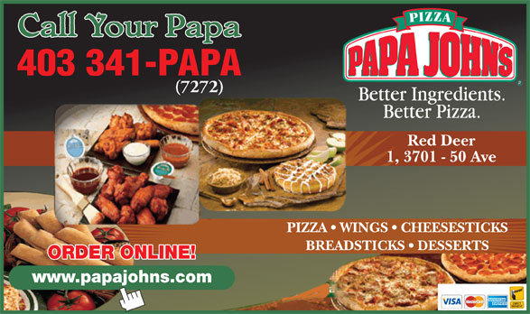 Papa John's Pizza (403-341-7272) - Annonce illustrée======= - 403 341-PAPA (7272) Red Deer 1, 3701 - 50 Ave PIZZA   WINGS   CHEESESTICKS BREADSTICKS   DESSERTS ORDER ONLINE! www.papajohns.com