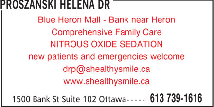 Dr Helena Proszanski (613-739-1616) - Display Ad - new patients and emergencies welcome www.ahealthysmile.ca Blue Heron Mall - Bank near Heron Comprehensive Family Care NITROUS OXIDE SEDATION