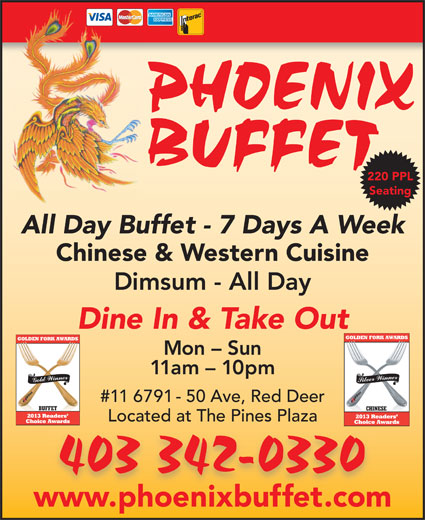 Phoenix Buffet (403-342-0330) - Display Ad - 220 PPL Seating All Day Buffet - 7 Days A Week Chinese & Western Cuisine Dimsum - All Day Dine In & Take Out Mon - Sun 11am - 10pm #11 6791 - 50 Ave, Red Deer Located at The Pines Plaza www.phoenixbuffet.comhb