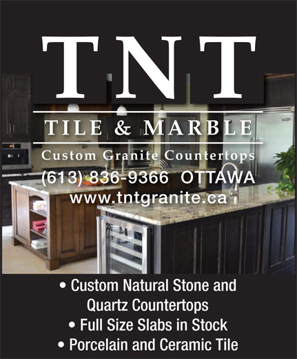TNT Tile & Marble (613-836-9366) - Display Ad - TNT TILE & MARBLE Custom Granite Countertops (613) 836-9366  OTTAWA www.tntgranite.ca Custom Natural Stone and Quartz Countertops Full Size Slabs in Stock Porcelain and Ceramic Tile TNT TILE & MARBLE Custom Granite Countertops (613) 836-9366  OTTAWA www.tntgranite.ca Custom Natural Stone and Quartz Countertops Full Size Slabs in Stock Porcelain and Ceramic Tile