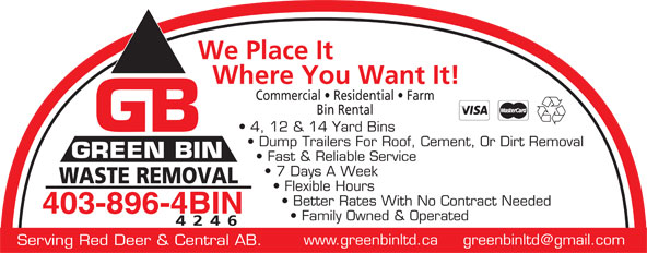 Green Bin Ltd (403-896-4246) - Annonce illustrée======= - We Place It Where You Want It! Commercial   Residential   Farm Bin Rental 4, 12 & 14 Yard Bins Dump Trailers For Roof, Cement, Or Dirt Removal GREEN BIN Fast & Reliable Service 7 Days A Week WASTE REMOVAL Flexible Hours Better Rates With No Contract Needed 403-896-4BIN Family Owned & Operated 4246 Serving Red Deer & Central AB.