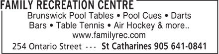 Family Recreation Centre (905-641-0841) - Annonce illustrée======= - www.familyrec.com Bars • Table Tennis • Air Hockey & more.. Brunswick Pool Tables • Pool Cues • Darts Brunswick Pool Tables • Pool Cues • Darts Bars • Table Tennis • Air Hockey & more.. www.familyrec.com