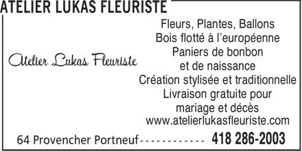 Atelier Lukas Fleuriste (418-286-2003) - Display Ad - Fleurs, Plantes, Ballons Bois flotté à l'européenne Paniers de bonbon et de naissance Création stylisée et traditionnelle Livraison gratuite pour mariage et décès www.atelierlukasfleuriste.com