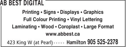 AB Best Digital (905-525-2378) - Display Ad - Printing ¿ Signs ¿ Displays ¿ Graphics Full Colour Printing ¿ Vinyl Lettering Laminating ¿ Wood ¿ Coroplast ¿ Large Format www.abbest.ca Printing ¿ Signs ¿ Displays ¿ Graphics Full Colour Printing ¿ Vinyl Lettering Laminating ¿ Wood ¿ Coroplast ¿ Large Format www.abbest.ca