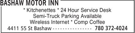 Bashaw Motor Inn (780-372-4024) - Annonce illustrée======= - * Kitchenettes * 24 Hour Service Desk Semi-Truck Parking Available Wireless Internet * Comp Coffee