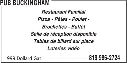 Le Pub Buckingham (819-986-2724) - Annonce illustrée======= - Restaurant Familial Pizza - Pâtes - Poulet - Brochettes - Buffet Salle de réception disponible Tables de billard sur place Loteries vidéo