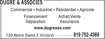 Dugré & Associés (819-752-4369) - Annonce illustrée======= - Commercial ¿ Industriel ¿ Résidentiel ¿ Agricole Financement Achat/Vente Séparation Assurance www.dugreass.com