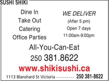 Shiki Sushi (250-381-8622) - Display Ad - WE DELIVER Dine In Take Out (After 5 pm) Open 7 days Catering 11:00am-9:00pm Office Parties All-You-Can-Eat 250 381.8622 www.shikisushi.ca