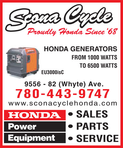 Scona Cycle Honda (780-432-0858) - Display Ad - HONDA GENERATORS FROM 1000 WATTS TO 6500 WATTS EU3000isC 9556 - 82 (Whyte) Ave. 780-443-9747 www.sconacyclehonda.com SALES PARTS SERVICE