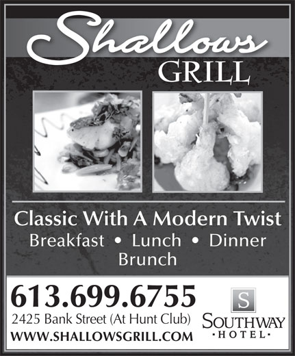 Shallows Grill (613-738-0330) - Annonce illustrée======= - 2425 Bank Street (At Hunt Club) WWW.SHALLOWSGRILL.COM Classic With A Modern Twist Breakfast     Lunch     Dinner Brunch 613.699.6755