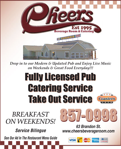 Cheers Beverage Room (506-857-0998) - Annonce illustrée======= - on Weekends & Great Food Everyday!!! Fully Licensed Pub Catering Service Take Out Service BREAKFAST 857-0998 ON WEEKENDS! 63 Brandon St. Service Bilingue www.cheersbeverageroom.com See Our Ad In The Restaurant Menu Guide Drop in to our Modern & Updated Pub and Enjoy Live Music