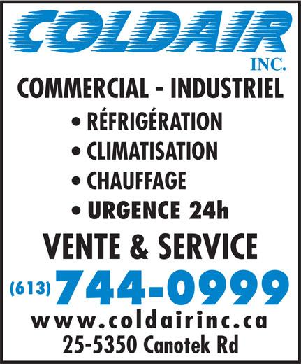 Coldair Inc (613-744-0999) - Annonce illustrée======= - COMMERCIAL - INDUSTRIEL RÉFRIGÉRATION CLIMATISATION CHAUFFAGE URGENCE 24h VENTE & SERVICE (613) 744-0999 www.coldairinc.ca 25-5350 Canotek Rd