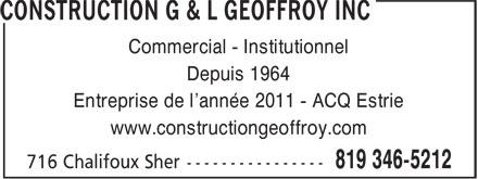 Construction G & L Geoffroy Inc (819-346-5212) - Display Ad - Depuis 1964 Entreprise de l'année 2011 - ACQ Estrie www.constructiongeoffroy.com Commercial - Institutionnel