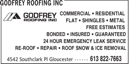 Godfrey Roofing Inc (613-822-7663) - Annonce illustrée======= - COMMERCIAL • RESIDENTIAL FLAT • SHINGLES • METAL FREE ESTIMATES FLAT • SHINGLES • METAL COMMERCIAL • RESIDENTIAL 24 HOUR EMERGENCY LEAK SERVICE BONDED • INSURED • GUARANTEED RE-ROOF • REPAIR • ROOF SNOW & ICE REMOVAL FREE ESTIMATES BONDED • INSURED • GUARANTEED RE-ROOF • REPAIR • ROOF SNOW & ICE REMOVAL 24 HOUR EMERGENCY LEAK SERVICE