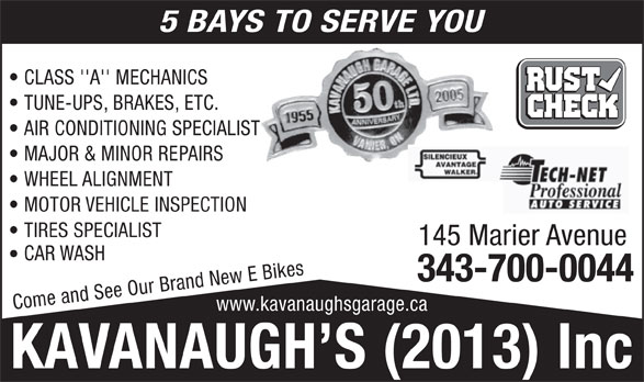 Kavanaugh Garage (613-746-0744) - Annonce illustrée======= - 5 BAYS TO SERVE YOU CLASS 'A' MECHANICS TUNE-UPS, BRAKES, ETC. AIR CONDITIONING SPECIALIST MAJOR & MINOR REPAIRS WHEEL ALIGNMENT MOTOR VEHICLE INSPECTION TIRES SPECIALIST 145 Marier Avenue CAR WASH 343-700-0044 Come and See Our Brand New E Bikes www.kavanaughsgarage.ca
