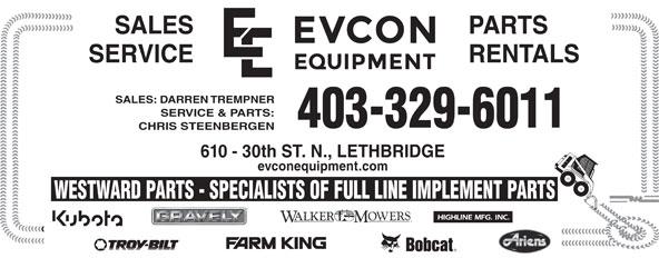 Evcon Farm Equipment LTD (403-329-6011) - Display Ad - PARTSSALES RENTALSSERVICE SALES: DARREN TREMPNER SERVICE & PARTS: 403-329-6011 CHRIS STEENBERGEN 610 - 30th ST. N., LETHBRIDGE evconequipment.com WESTWARD PARTS - SPECIALISTS OF FULL LINE IMPLEMENT PARTS