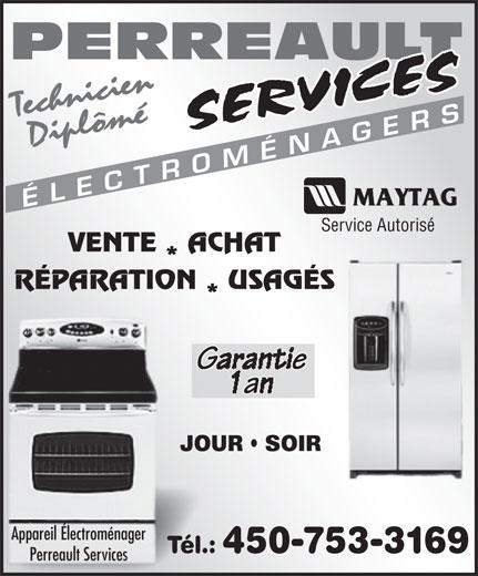 Perreault Services Electroménagers (450-753-3169) - Annonce illustrée======= - PERREAULT TechnicienDiplômé ÉLECTROMÉNAGERS Service Autorisé VENTE ACHAT RÉPARATION USAGÉS JOUR   SOIR Appareil Électroménager Tél.: 450-753-3169 Perreault Services