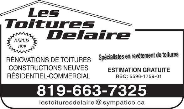 Les Toitures Delaire (819-663-7325) - Annonce illustrée======= - Toitures Les Delaire DEPUIS 1979 Spécialistes en revêtement de toituresSpécialistes en revêtement de toitures ESTIMATION GRATUITE RÉNOVATIONS DE TOITURES CONSTRUCTIONS NEUVES RBQ: 5596-1759-01 RÉSIDENTIEL-COMMERCIAL 819-663-7325